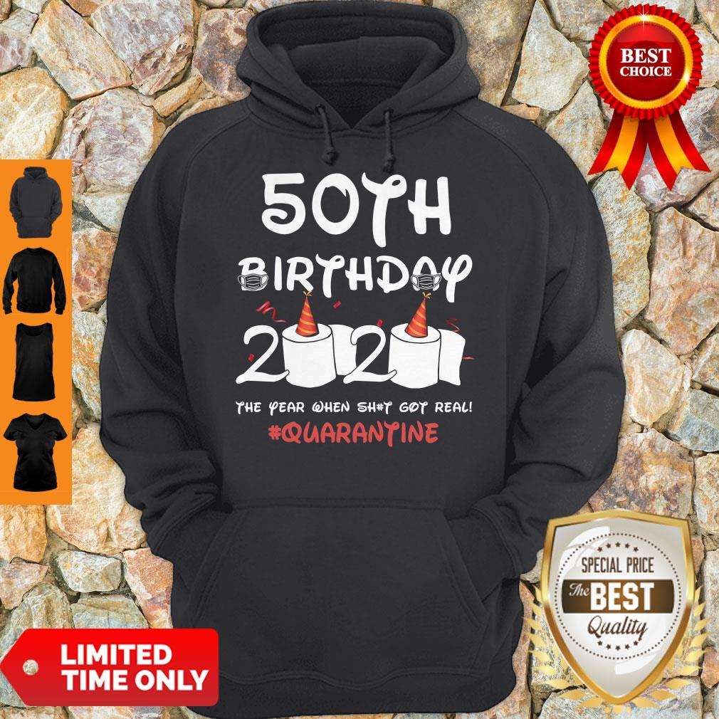 Top 50th Birthday 2020 The Year When Shit Got Real Quarantine Covid-19 Hoodie