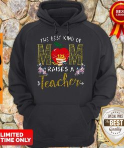 Good The Best Kind Of Mom Raises A Teacher Hoodie