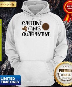 Good Caffeine And Quarantine Covid-19 Hoodie