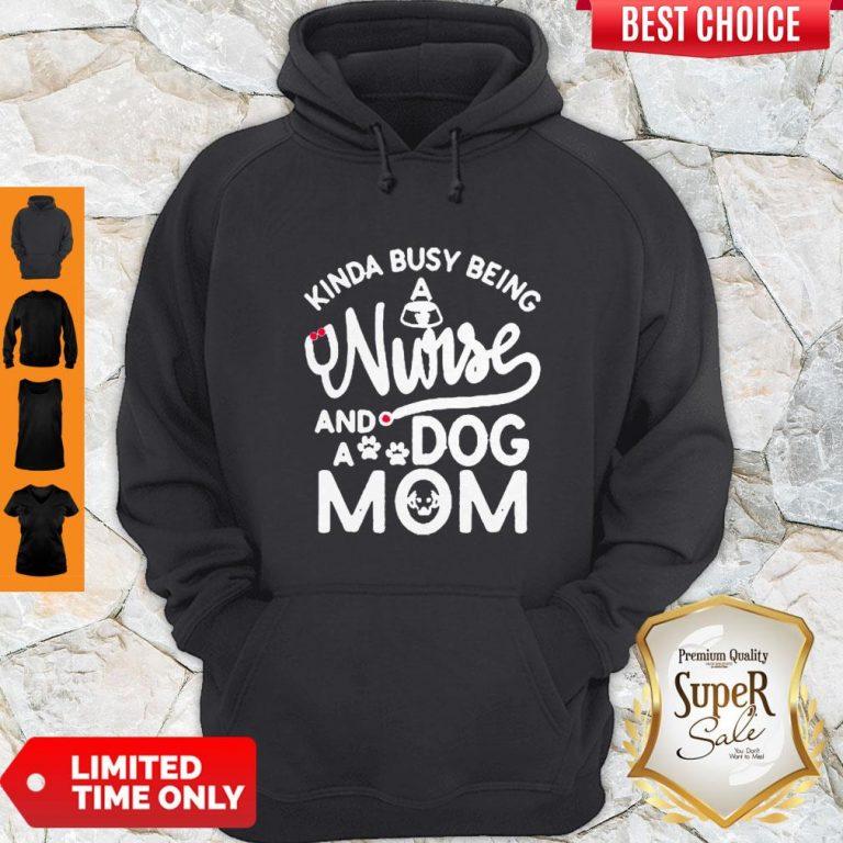 Good Kinda Busy Being A Nurse And A Dog Mom Hoodie