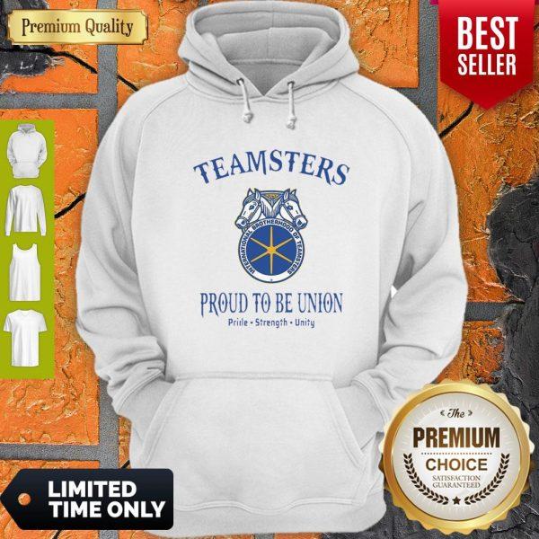 Good Teamsters Proud To Be Union Pride Strength Unity Hoodie