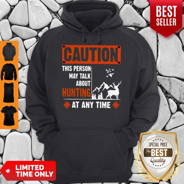 Top Caution This Person May Talk About Hunting Hoodie