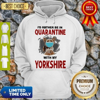Good I'd Rather Be In Quarantine With My Yorkshire Hoodie