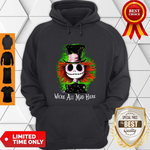 Awesome Mad Hatter Jack Skellington We're All Mad Here Hoodie