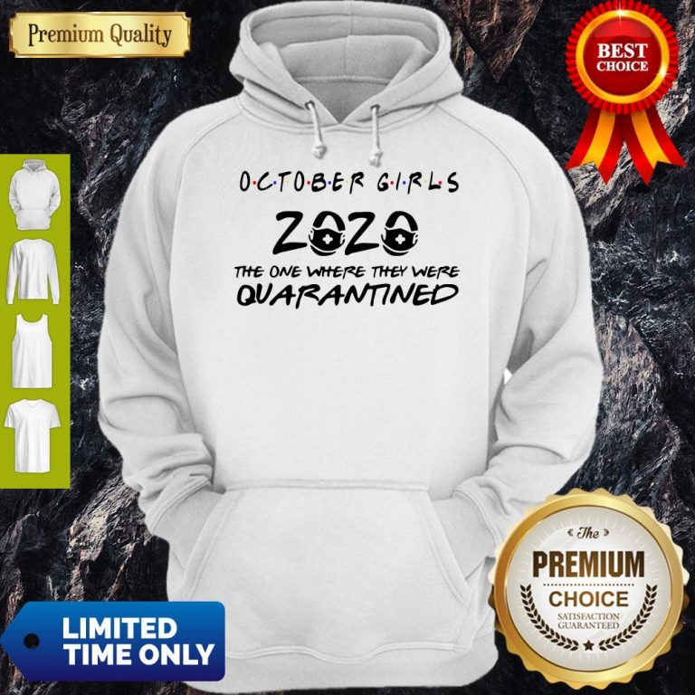 Nice October Girls 2020 The One Where They Were Quarantined Hoodie