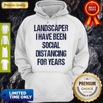 Top Landscaper I Have Been Social Distancing For Years Hoodie