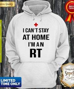 I Can't Stay At Home I'm An RT Respiratory Therapist Hoodie