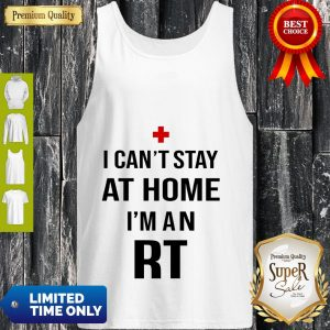 I Can't Stay At Home I'm An RT Respiratory Therapist Tank Top