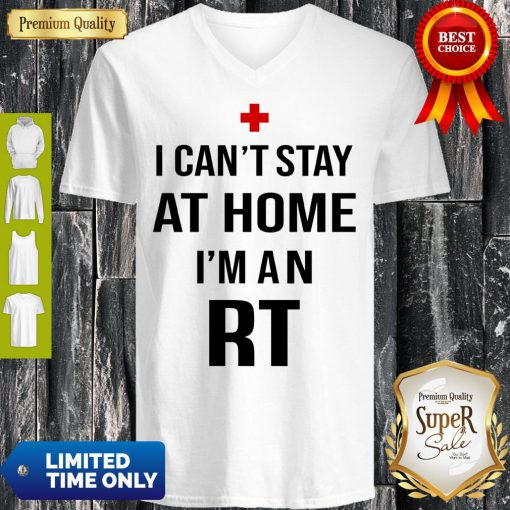 I Can't Stay At Home I'm An RT Respiratory Therapist V-neck