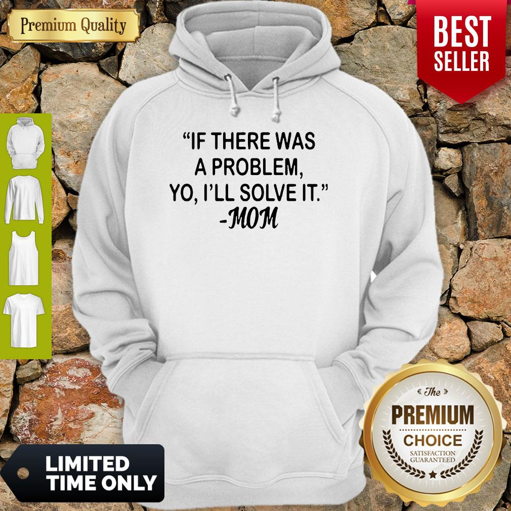 If There Was A Problem Yo Ill Solve It Mom Hoodie