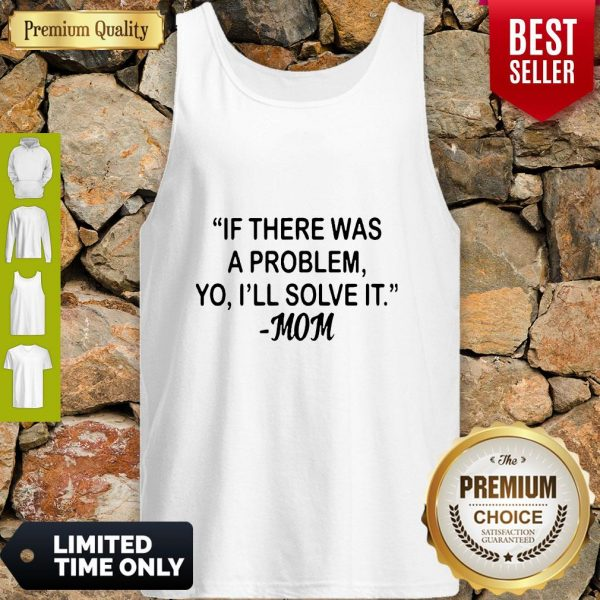 If There Was A Problem Yo Ill Solve It Mom Tank Top