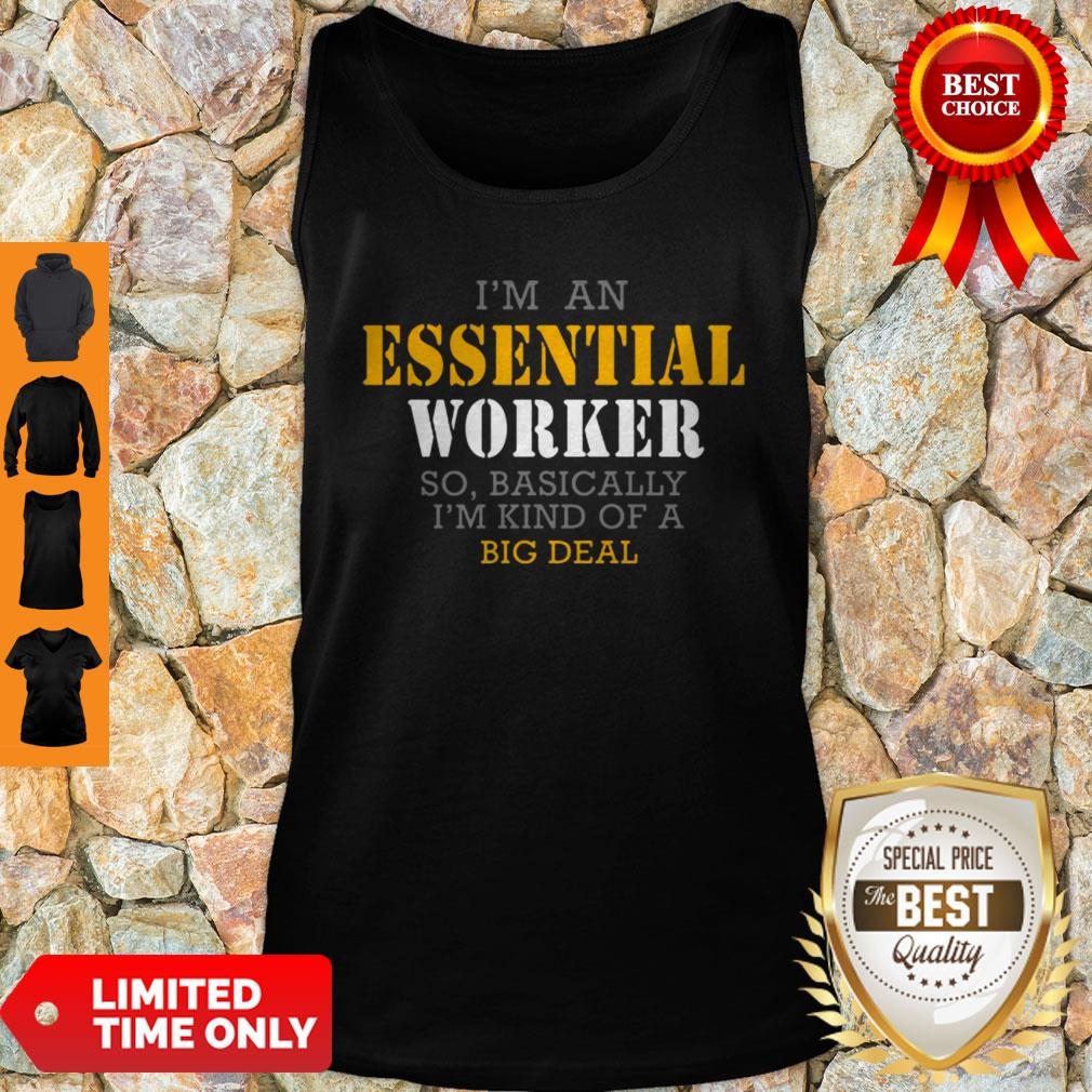 I'm An Essential Worker So Basically I'm Kind Of A Big Deal Tank Top