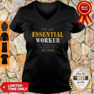 I'm An Essential Worker So Basically I'm Kind Of A Big Deal V-neck