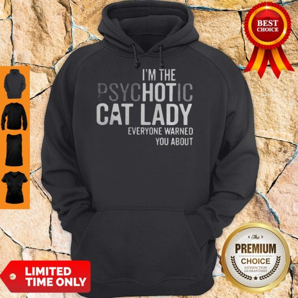 Im The Psychotic Cat Lady Everyone Warned You About Hoodie