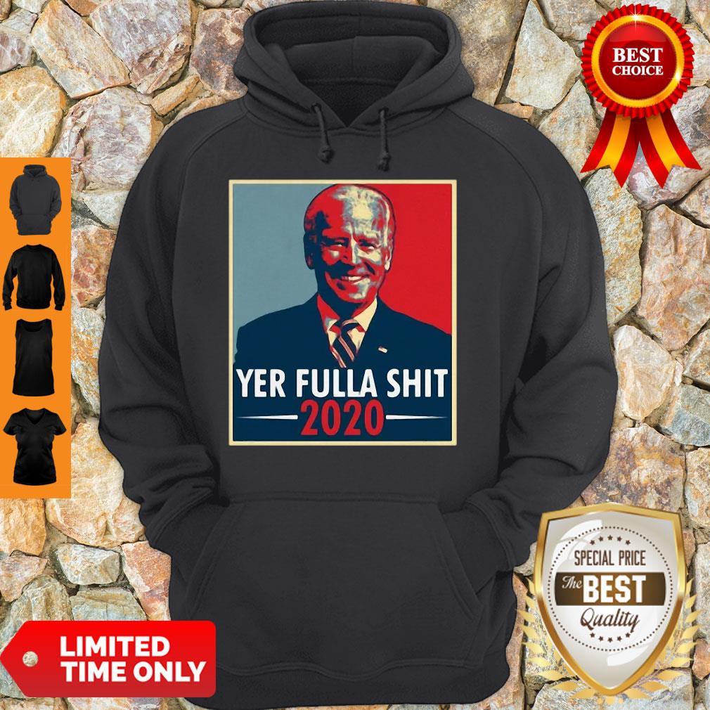 Joe Biden Yer Fulla Shit 2020 American 2020 Hoodie