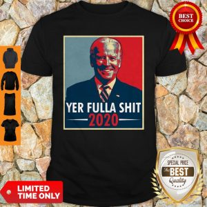 Joe Biden Yer Fulla Shit 2020 American 2020 Shirt
