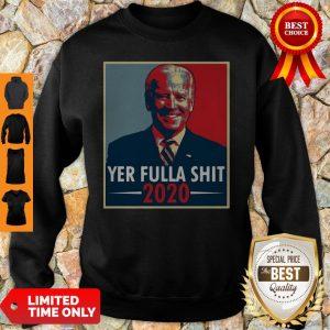 Joe Biden Yer Fulla Shit 2020 American 2020 Sweatshirt