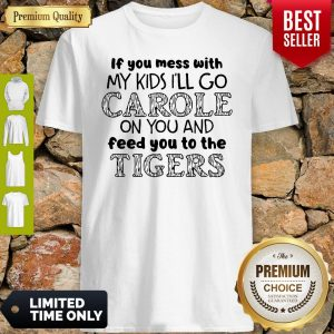 Joe Exotic Tiger Ill Go Carole On You And Feed You To The Tigers Shirt