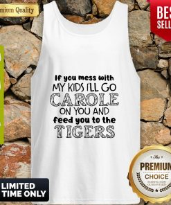 Joe Exotic Tiger Ill Go Carole On You And Feed You To The Tigers Tank Top