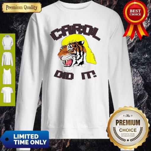 Joe Exotic Tiger King Carol Did It Sweatshirt