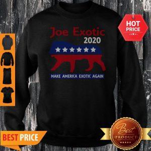 Joe Exotic Tiger King Make American Exotic Again Sweatshirt