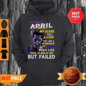 Joker I Was Born In April My Scars Tell A Story They Are A Reminder Hoodie
