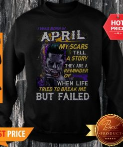 Joker I Was Born In April My Scars Tell A Story They Are A Reminder Sweatshirt