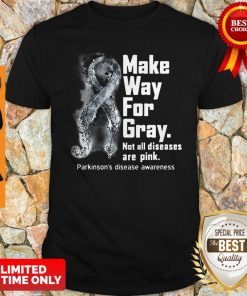 Make Way For Gray Not All Diseases Are Pink Parkinson's Disease Awareness Shirt