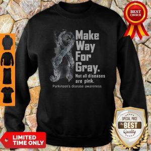 Make Way For Gray Not All Diseases Are Pink Parkinson's Disease Awareness Sweatshirt