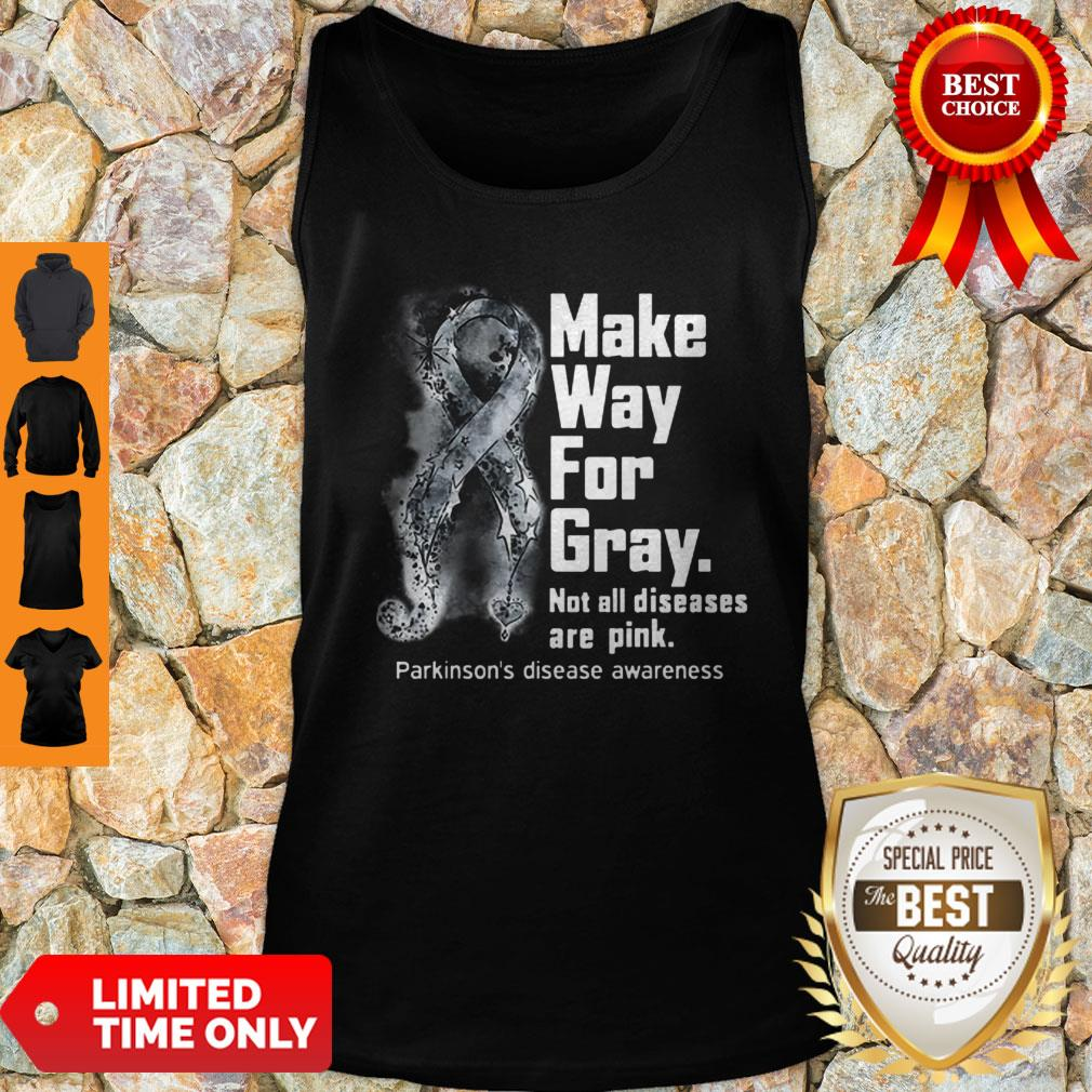 Make Way For Gray Not All Diseases Are Pink Parkinson's Disease Awareness Tank Top