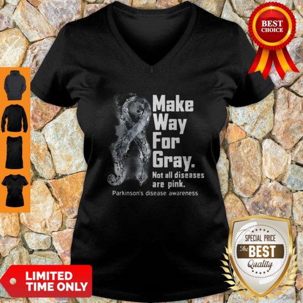 Make Way For Gray Not All Diseases Are Pink Parkinson's Disease Awareness V-neck