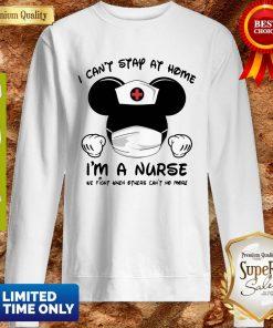 Mickey Mouse Nurse I Can't Stay At Home I'm A Nurse Sweatshirt