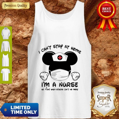 Mickey Mouse Nurse I Can't Stay At Home I'm A Nurse Tank Top