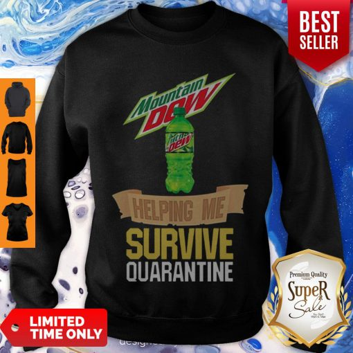Mountain Dew Helping Me Survive Quarantine Coronavirus Sweatshirt