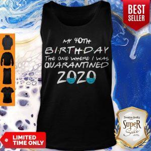 My 40th Birthday The One Where I Was Quarantined 2020 Coronavirus Tank Top