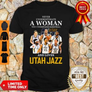 Never Underestimate A Woman Who Understands Basketball And Loves Utah Jazz Shirt