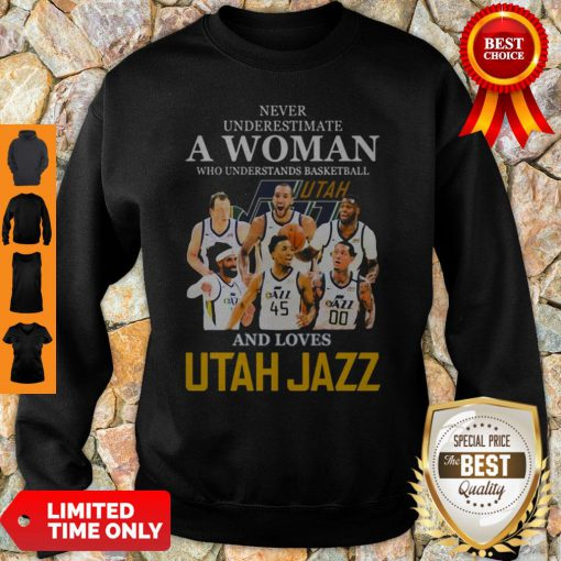 Never Underestimate A Woman Who Understands Basketball And Loves Utah Jazz Sweatshirt