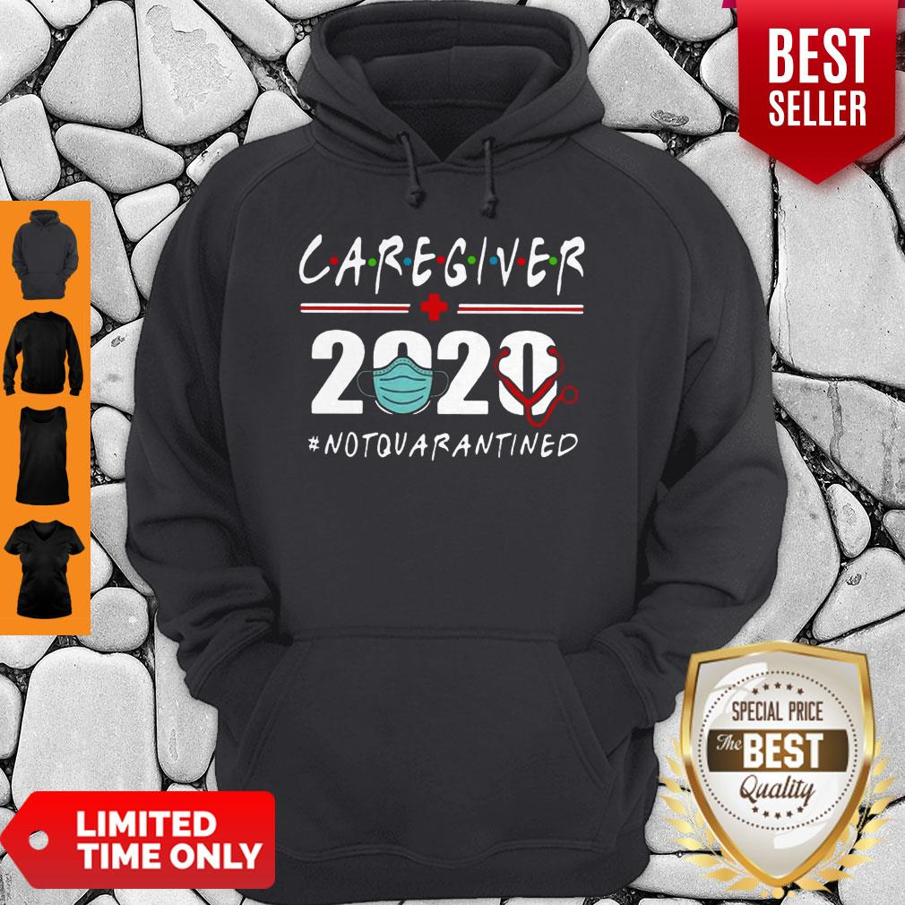 Nice Caregiver 2020 Mask Not Quarantined Coronavirus Hoodie