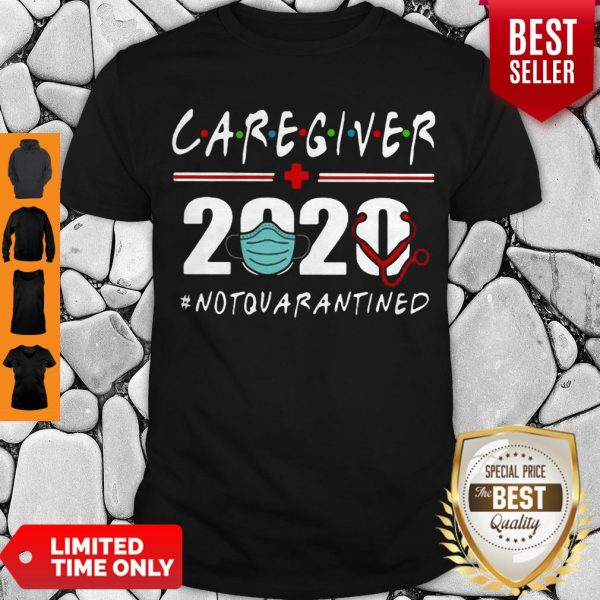 Nice Caregiver 2020 Mask Not Quarantined Coronavirus Shirt