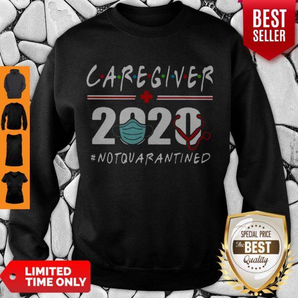 Nice Caregiver 2020 Mask Not Quarantined Coronavirus Sweatshirt