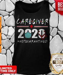 Nice Caregiver 2020 Mask Not Quarantined Coronavirus Tank Top