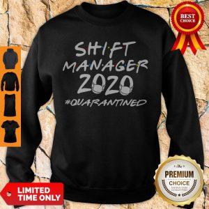 Nice Shift Manager 2020 Quarantined Coronavirus Sweatshirt