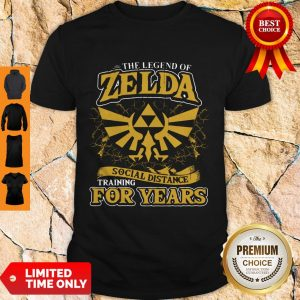 Nice The Legend Of Zelda Social Distance Training For Years Shirt