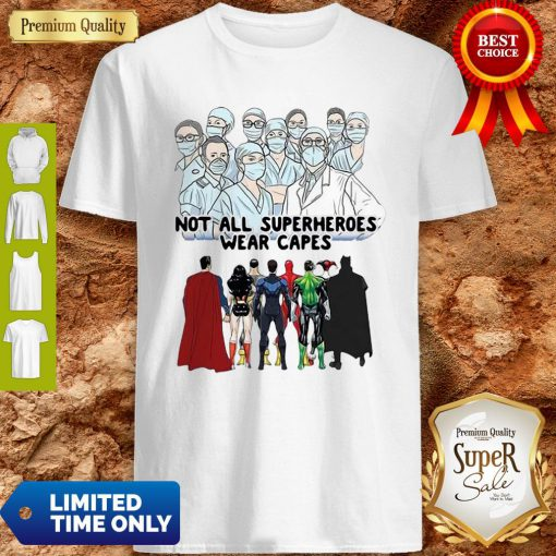Not All Superheroes Wear Capes Nurses We Fight What You Fear Shirt