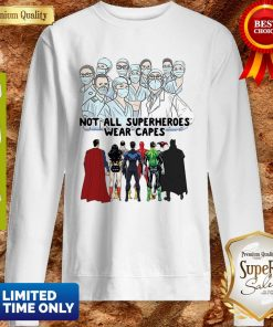 Not All Superheroes Wear Capes Nurses We Fight What You Fear Sweatshirt