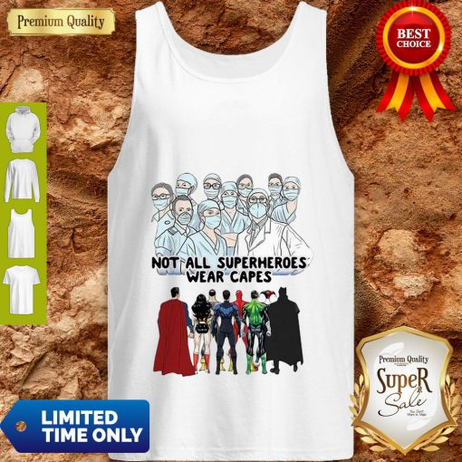 Not All Superheroes Wear Capes Nurses We Fight What You Fear Tank Top