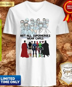 Not All Superheroes Wear Capes Nurses We Fight What You Fear V-neck