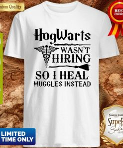 Nurse Hogwarts Wasn't Hiring So I Heal Muggles Instead Shirt
