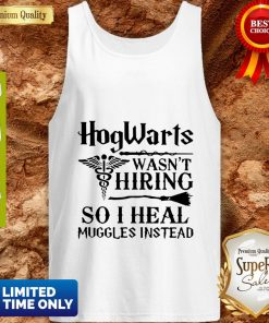 Nurse Hogwarts Wasn't Hiring So I Heal Muggles Instead Tank Top