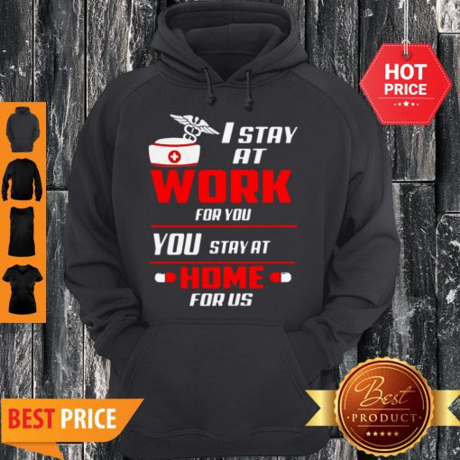 Nurse I Stay At Work For You You Stay At Home For Us Coronavirus Hoodie